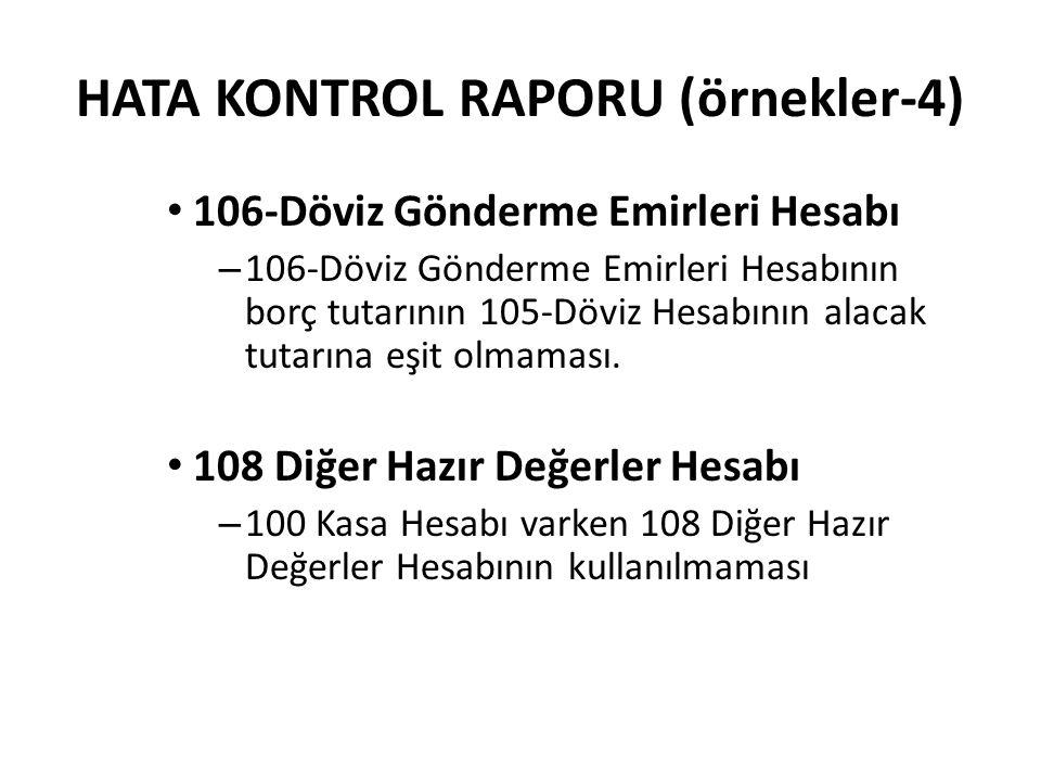 HATA KONTROL RAPORU (örnekler-4) 106-Döviz Gönderme Emirleri Hesabı – 106-Döviz Gönderme Emirleri Hesabının borç tutarının 105-Döviz Hesabının alacak