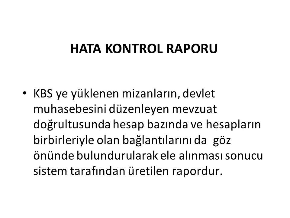 HATA KONTROL RAPORU KBS ye yüklenen mizanların, devlet muhasebesini düzenleyen mevzuat doğrultusunda hesap bazında ve hesapların birbirleriyle olan ba