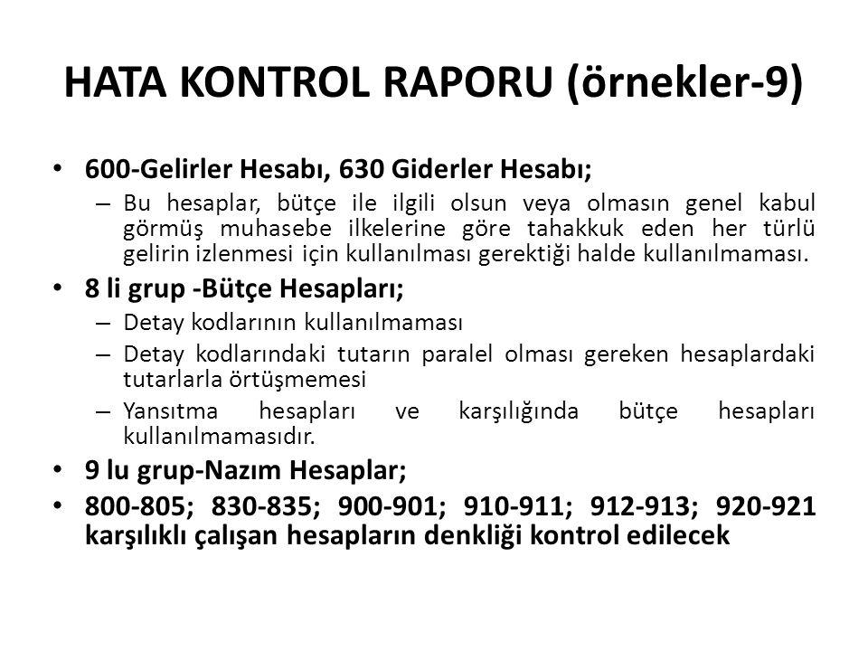 HATA KONTROL RAPORU (örnekler-9) 600-Gelirler Hesabı, 630 Giderler Hesabı; – Bu hesaplar, bütçe ile ilgili olsun veya olmasın genel kabul görmüş muhas