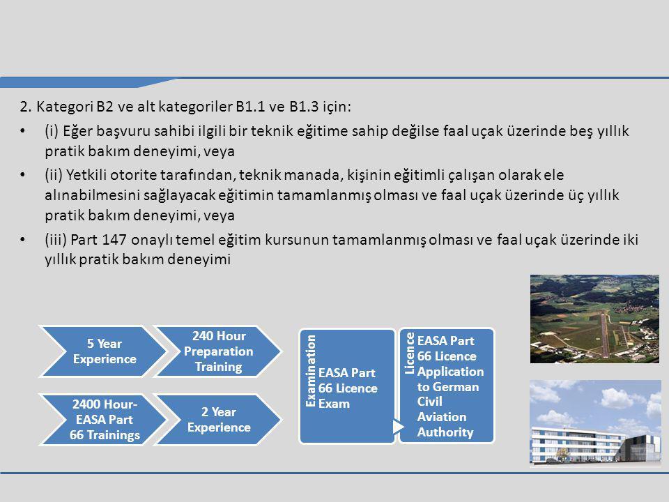 2. Kategori B2 ve alt kategoriler B1.1 ve B1.3 için: (i) Eğer başvuru sahibi ilgili bir teknik eğitime sahip değilse faal uçak üzerinde beş yıllık pra