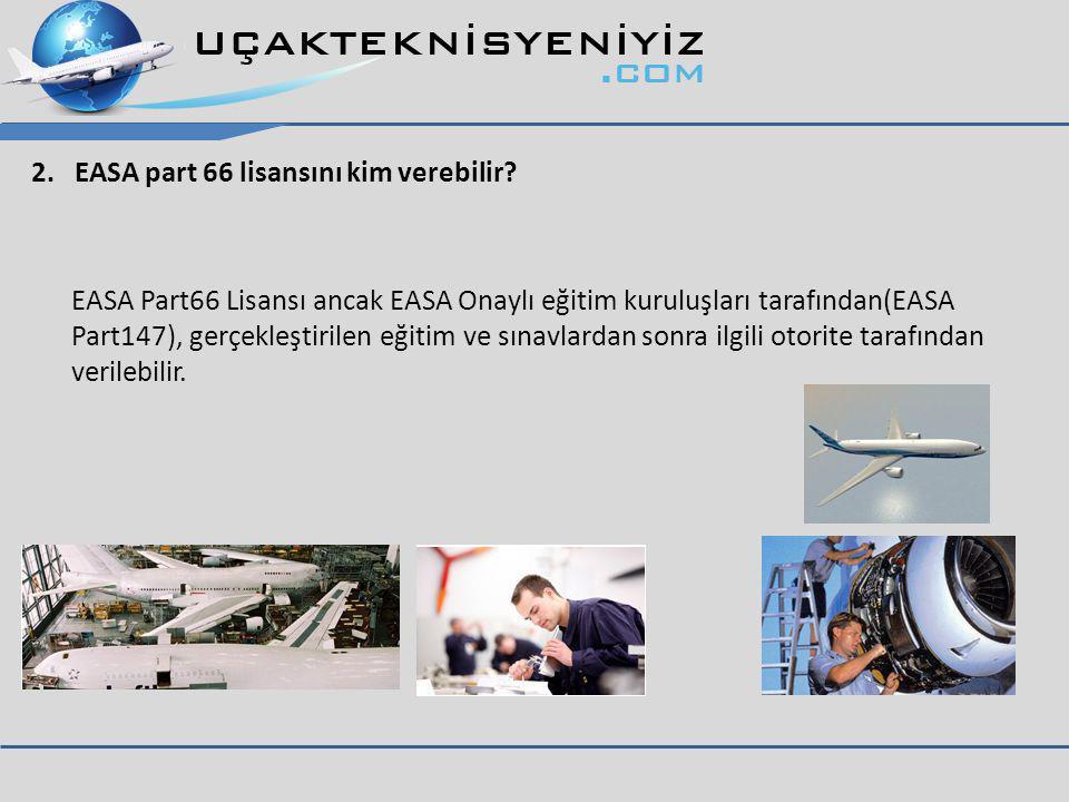 2.EASA part 66 lisansını kim verebilir.