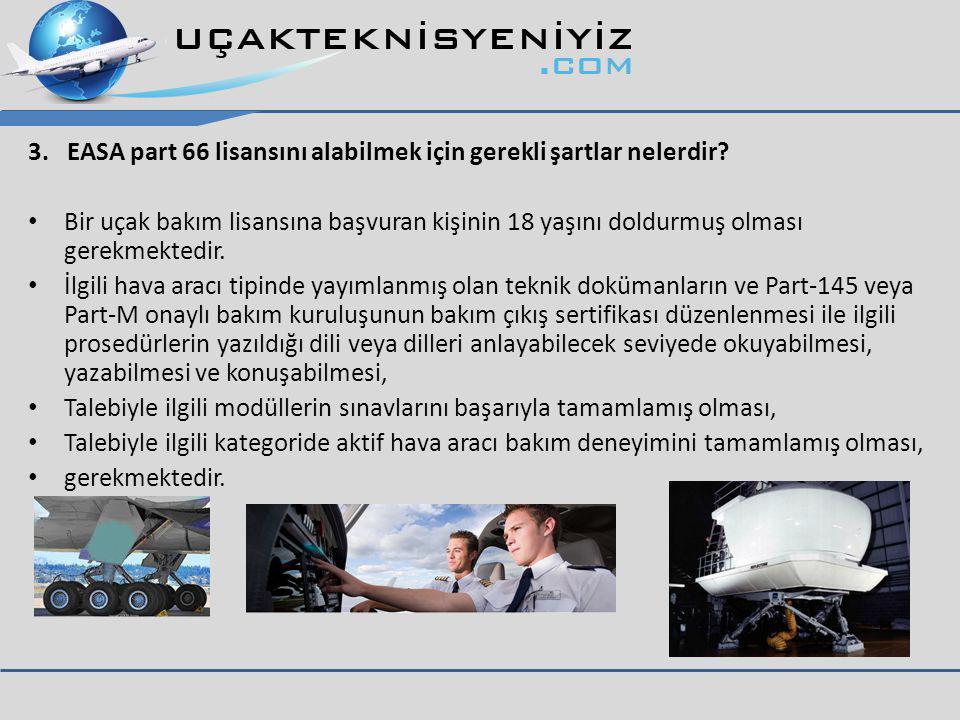 3.EASA part 66 lisansını alabilmek için gerekli şartlar nelerdir.