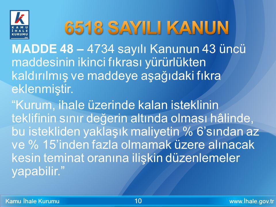 www.İhale.gov.trKamu İhale Kurumu 10 MADDE 48 – 4734 sayılı Kanunun 43 üncü maddesinin ikinci fıkrası yürürlükten kaldırılmış ve maddeye aşağıdaki fık