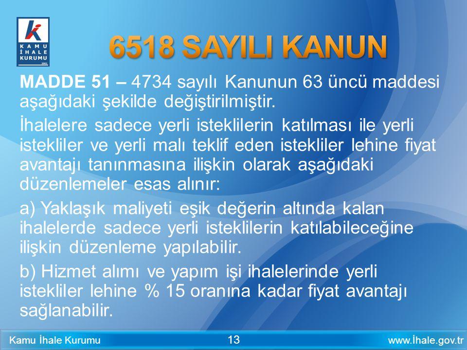 www.İhale.gov.trKamu İhale Kurumu 13 MADDE 51 – 4734 sayılı Kanunun 63 üncü maddesi aşağıdaki şekilde değiştirilmiştir. İhalelere sadece yerli istekli