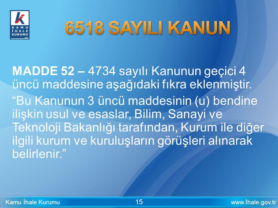 """www.İhale.gov.trKamu İhale Kurumu 15 MADDE 52 – 4734 sayılı Kanunun geçici 4 üncü maddesine aşağıdaki fıkra eklenmiştir. """"Bu Kanunun 3 üncü maddesinin"""