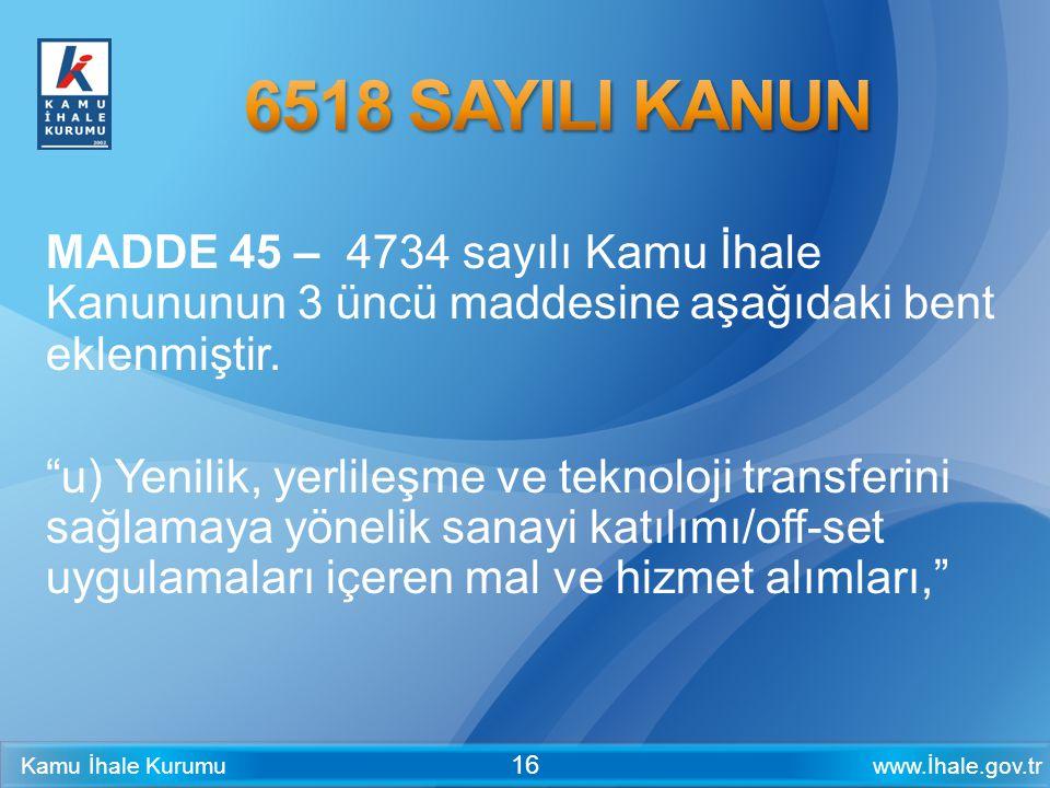 """www.İhale.gov.trKamu İhale Kurumu 16 MADDE 45 – 4734 sayılı Kamu İhale Kanununun 3 üncü maddesine aşağıdaki bent eklenmiştir. """"u) Yenilik, yerlileşme"""