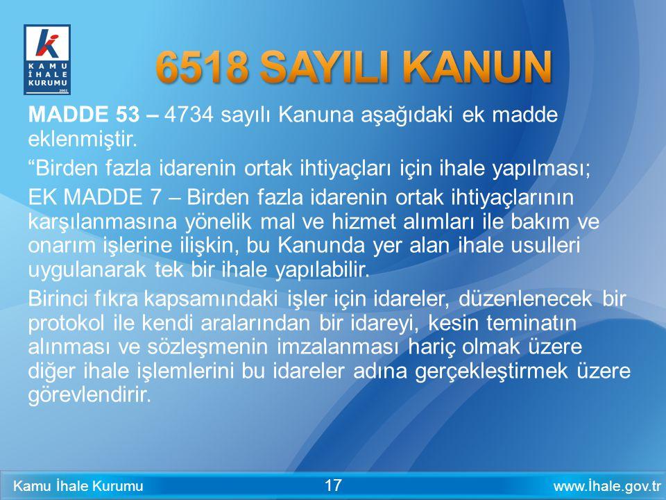 """www.İhale.gov.trKamu İhale Kurumu 17 MADDE 53 – 4734 sayılı Kanuna aşağıdaki ek madde eklenmiştir. """"Birden fazla idarenin ortak ihtiyaçları için ihale"""