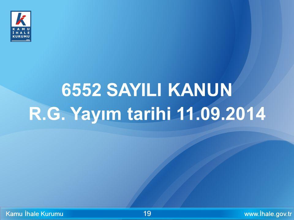 www.İhale.gov.trKamu İhale Kurumu 19 6552 SAYILI KANUN R.G. Yayım tarihi 11.09.2014