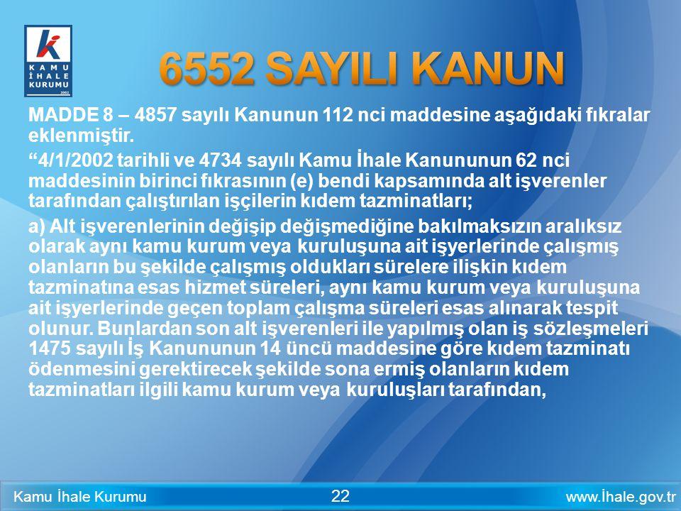"""www.İhale.gov.trKamu İhale Kurumu 22 MADDE 8 – 4857 sayılı Kanunun 112 nci maddesine aşağıdaki fıkralar eklenmiştir. """"4/1/2002 tarihli ve 4734 sayılı"""