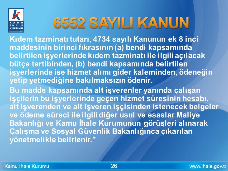 www.İhale.gov.trKamu İhale Kurumu 26 Kıdem tazminatı tutarı, 4734 sayılı Kanunun ek 8 inci maddesinin birinci fıkrasının (a) bendi kapsamında belirtil
