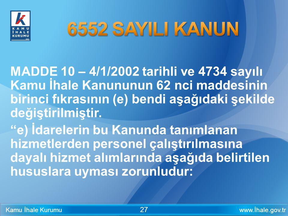 www.İhale.gov.trKamu İhale Kurumu 27 MADDE 10 – 4/1/2002 tarihli ve 4734 sayılı Kamu İhale Kanununun 62 nci maddesinin birinci fıkrasının (e) bendi aş