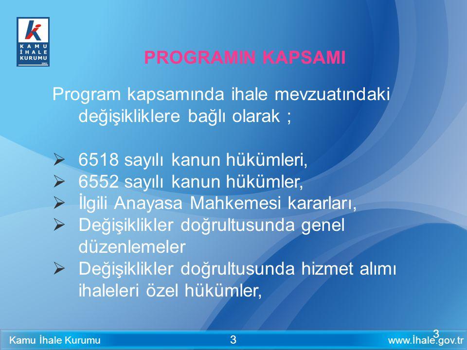 www.İhale.gov.trKamu İhale Kurumu 3 PROGRAMIN KAPSAMI Program kapsamında ihale mevzuatındaki değişikliklere bağlı olarak ;  6518 sayılı kanun hükümle