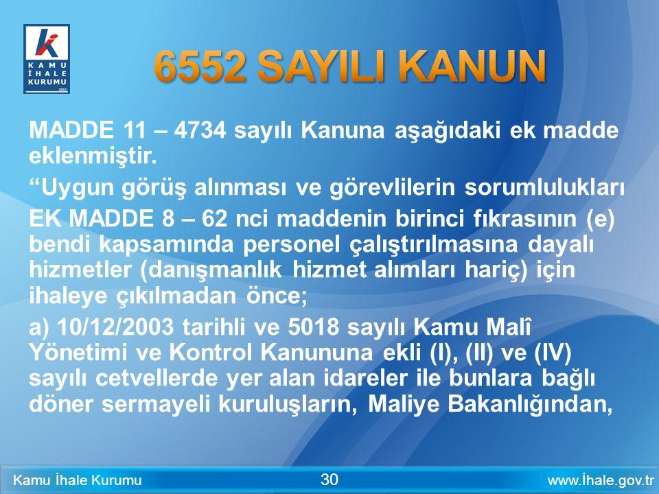 """www.İhale.gov.trKamu İhale Kurumu 30 MADDE 11 – 4734 sayılı Kanuna aşağıdaki ek madde eklenmiştir. """"Uygun görüş alınması ve görevlilerin sorumluluklar"""