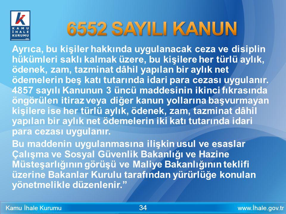 www.İhale.gov.trKamu İhale Kurumu 34 Ayrıca, bu kişiler hakkında uygulanacak ceza ve disiplin hükümleri saklı kalmak üzere, bu kişilere her türlü aylı
