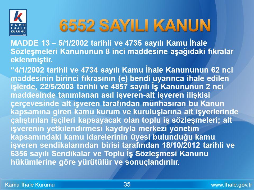 www.İhale.gov.trKamu İhale Kurumu 35 MADDE 13 – 5/1/2002 tarihli ve 4735 sayılı Kamu İhale Sözleşmeleri Kanununun 8 inci maddesine aşağıdaki fıkralar