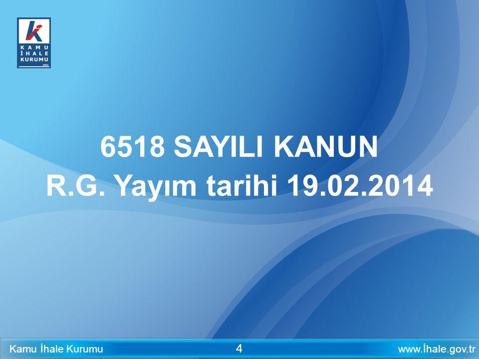 www.İhale.gov.trKamu İhale Kurumu 4 6518 SAYILI KANUN R.G. Yayım tarihi 19.02.2014