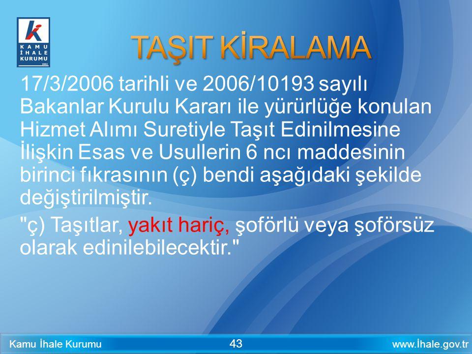 www.İhale.gov.trKamu İhale Kurumu 43 17/3/2006 tarihli ve 2006/10193 sayılı Bakanlar Kurulu Kararı ile yürürlüğe konulan Hizmet Alımı Suretiyle Taşıt