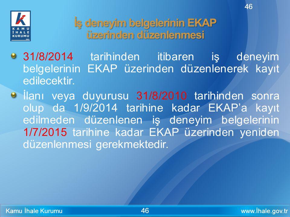 www.İhale.gov.trKamu İhale Kurumu 46 İş deneyim belgelerinin EKAP üzerinden düzenlenmesi 31/8/2014 tarihinden itibaren iş deneyim belgelerinin EKAP üz