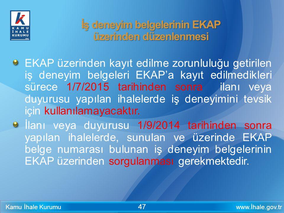 www.İhale.gov.trKamu İhale Kurumu 47 İş deneyim belgelerinin EKAP üzerinden düzenlenmesi EKAP üzerinden kayıt edilme zorunluluğu getirilen iş deneyim