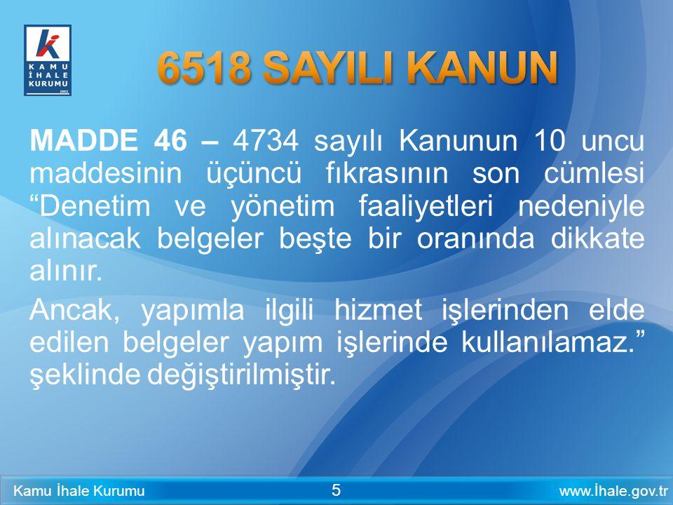 """www.İhale.gov.trKamu İhale Kurumu 5 MADDE 46 – 4734 sayılı Kanunun 10 uncu maddesinin üçüncü fıkrasının son cümlesi """"Denetim ve yönetim faaliyetleri n"""