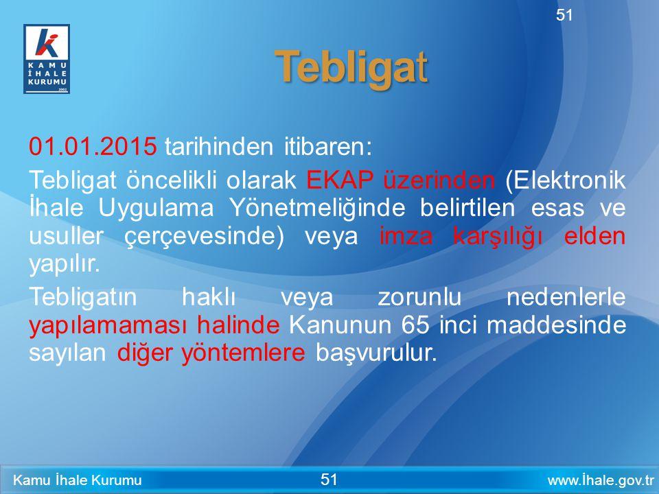 www.İhale.gov.trKamu İhale Kurumu 51 Tebligat 01.01.2015 tarihinden itibaren: Tebligat öncelikli olarak EKAP üzerinden (Elektronik İhale Uygulama Yöne