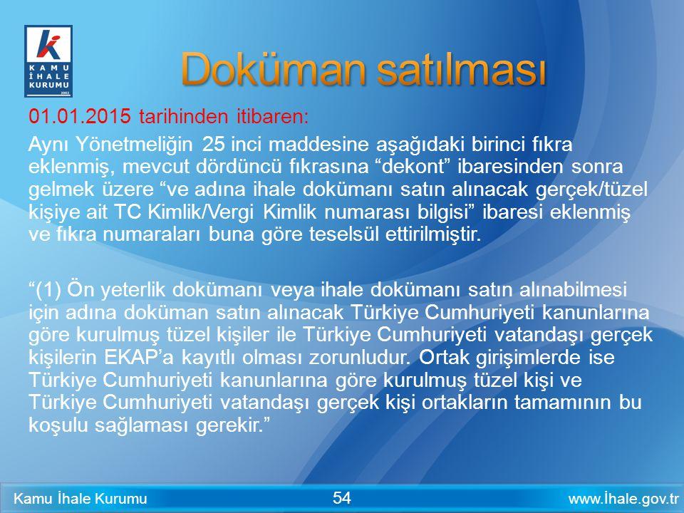 www.İhale.gov.trKamu İhale Kurumu 54 01.01.2015 tarihinden itibaren: Aynı Yönetmeliğin 25 inci maddesine aşağıdaki birinci fıkra eklenmiş, mevcut dörd