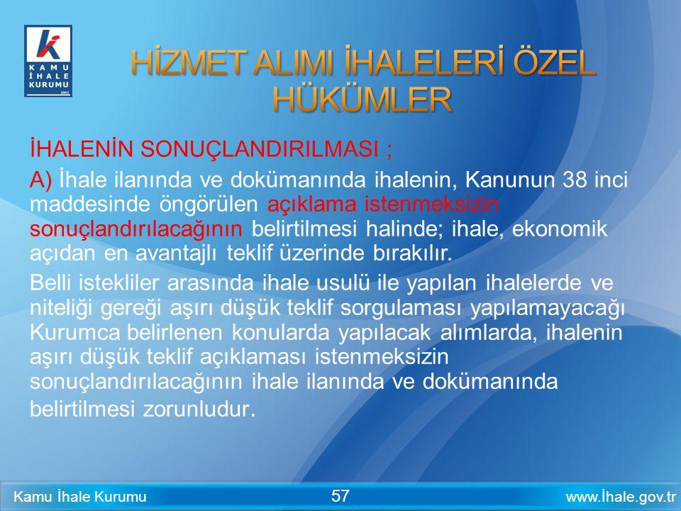 www.İhale.gov.trKamu İhale Kurumu 57 İHALENİN SONUÇLANDIRILMASI ; A) İhale ilanında ve dokümanında ihalenin, Kanunun 38 inci maddesinde öngörülen açık