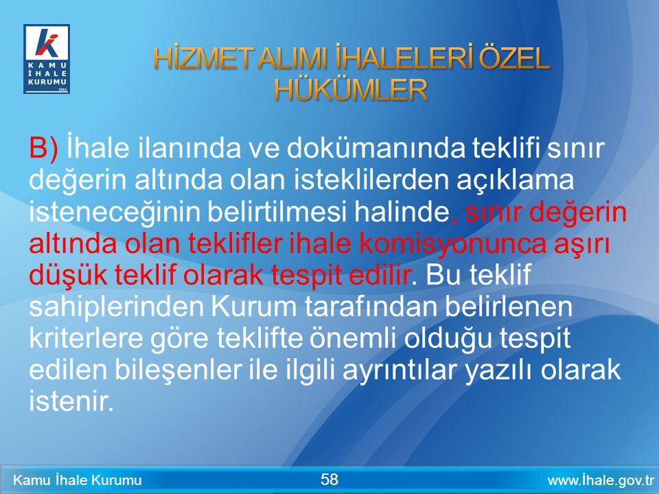 www.İhale.gov.trKamu İhale Kurumu 58 B) İhale ilanında ve dokümanında teklifi sınır değerin altında olan isteklilerden açıklama isteneceğinin belirtil