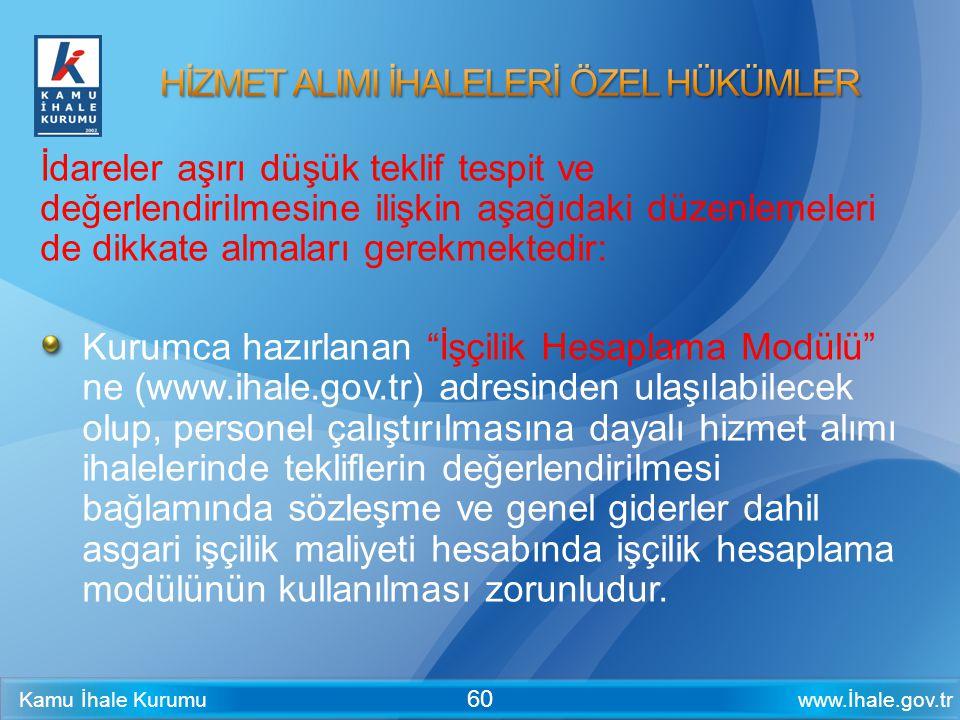 www.İhale.gov.trKamu İhale Kurumu 60 İdareler aşırı düşük teklif tespit ve değerlendirilmesine ilişkin aşağıdaki düzenlemeleri de dikkate almaları ger