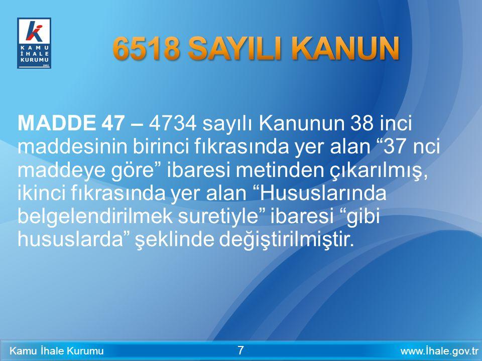 """www.İhale.gov.trKamu İhale Kurumu 7 MADDE 47 – 4734 sayılı Kanunun 38 inci maddesinin birinci fıkrasında yer alan """"37 nci maddeye göre"""" ibaresi metind"""