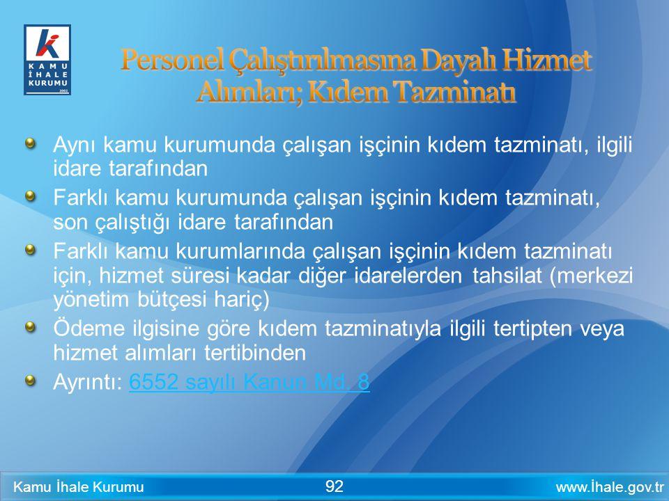 www.İhale.gov.trKamu İhale Kurumu 92 Aynı kamu kurumunda çalışan işçinin kıdem tazminatı, ilgili idare tarafından Farklı kamu kurumunda çalışan işçini