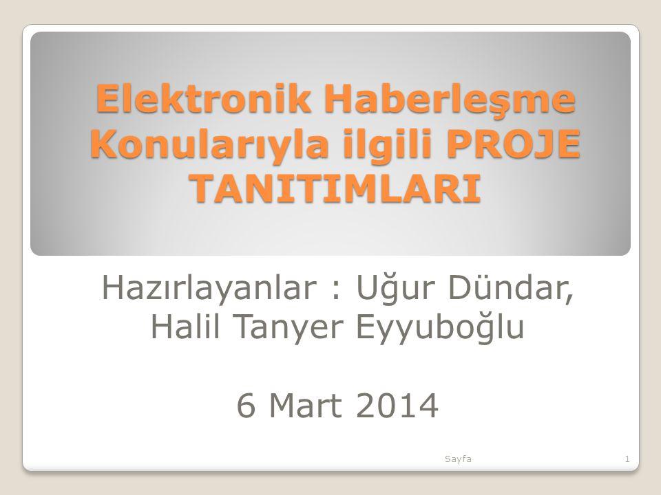 Elektronik Haberleşme Konularıyla ilgili PROJE TANITIMLARI Hazırlayanlar : Uğur Dündar, Halil Tanyer Eyyuboğlu 6 Mart 2014 Sayfa1