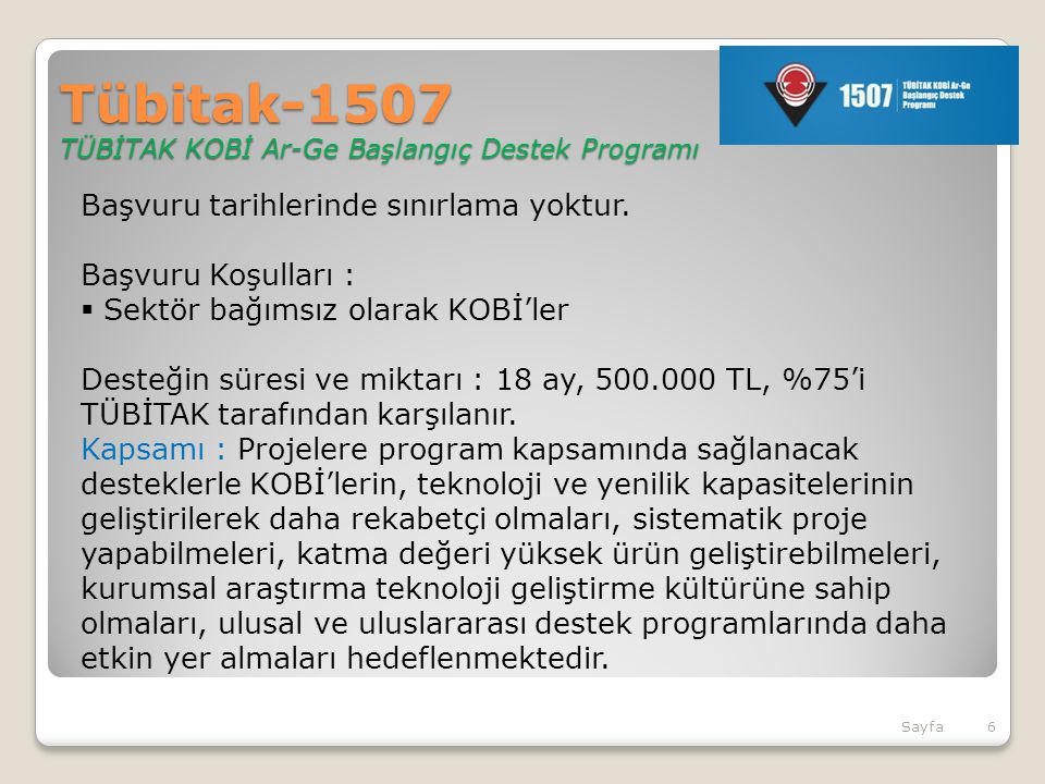 Tübitak-1507 TÜBİTAK KOBİ Ar-Ge Başlangıç Destek Programı Başvuru tarihlerinde sınırlama yoktur.