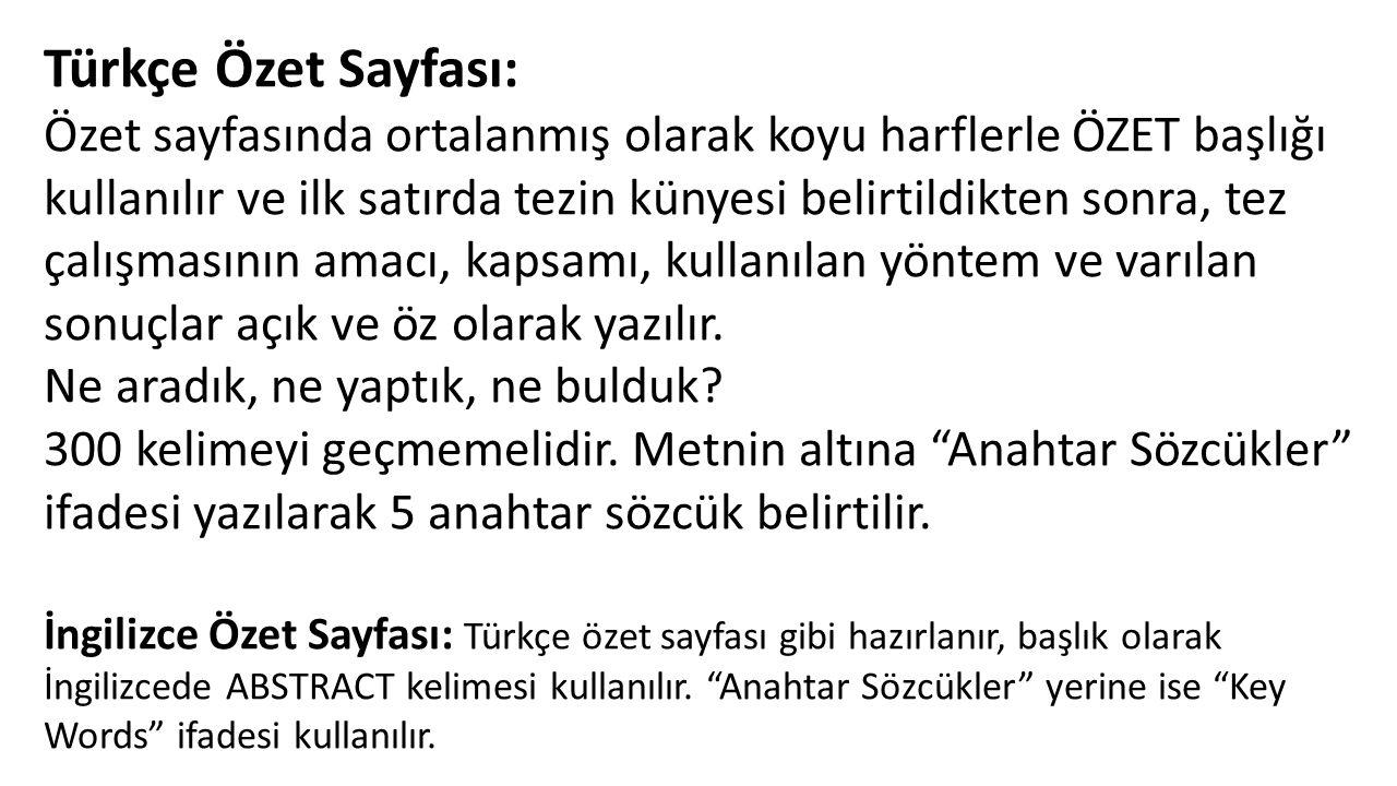 Türkçe Özet Sayfası: Özet sayfasında ortalanmış olarak koyu harflerle ÖZET başlığı kullanılır ve ilk satırda tezin künyesi belirtildikten sonra, tez ç