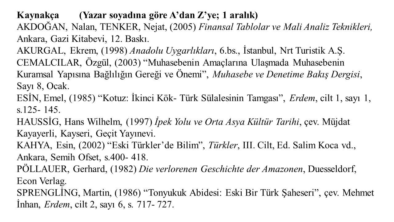 Kaynakça (Yazar soyadına göre A'dan Z'ye; 1 aralık) AKDOĞAN, Nalan, TENKER, Nejat, (2005) Finansal Tablolar ve Mali Analiz Teknikleri, Ankara, Gazi Ki
