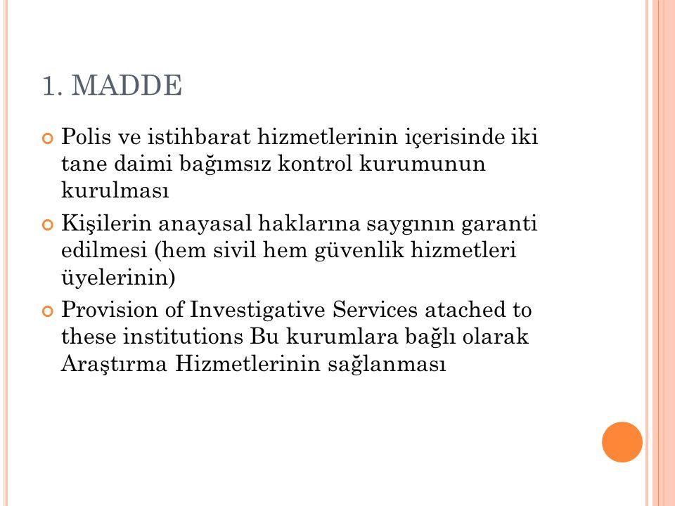1. MADDE Polis ve istihbarat hizmetlerinin içerisinde iki tane daimi bağımsız kontrol kurumunun kurulması Kişilerin anayasal haklarına saygının garant
