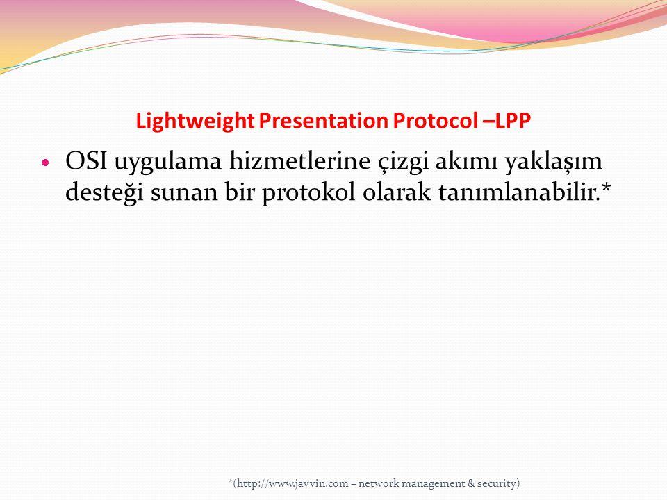 Lightweight Presentation Protocol –LPP OSI uygulama hizmetlerine çizgi akımı yaklaşım desteği sunan bir protokol olarak tanımlanabilir.* *(http://www.