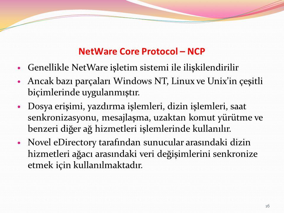 NetWare Core Protocol – NCP Genellikle NetWare işletim sistemi ile ilişkilendirilir Ancak bazı parçaları Windows NT, Linux ve Unix'in çeşitli biçimler