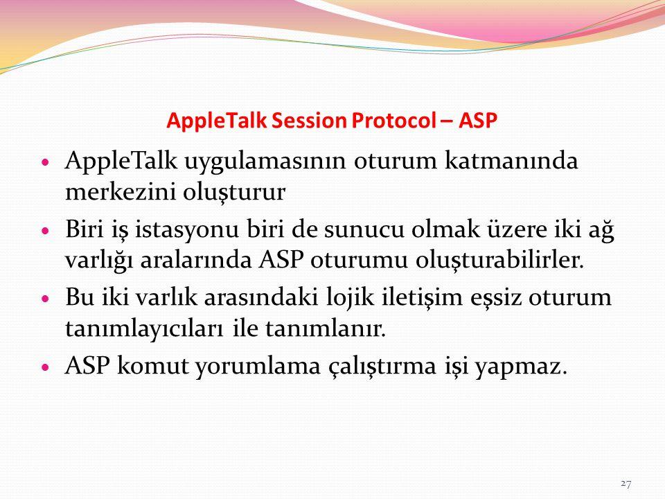 AppleTalk Session Protocol – ASP AppleTalk uygulamasının oturum katmanında merkezini oluşturur Biri iş istasyonu biri de sunucu olmak üzere iki ağ var