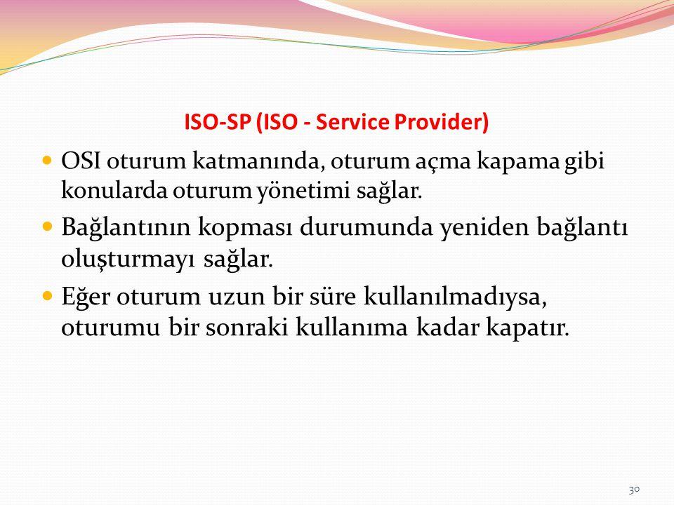 ISO-SP (ISO - Service Provider) OSI oturum katmanında, oturum açma kapama gibi konularda oturum yönetimi sağlar. Bağlantının kopması durumunda yeniden