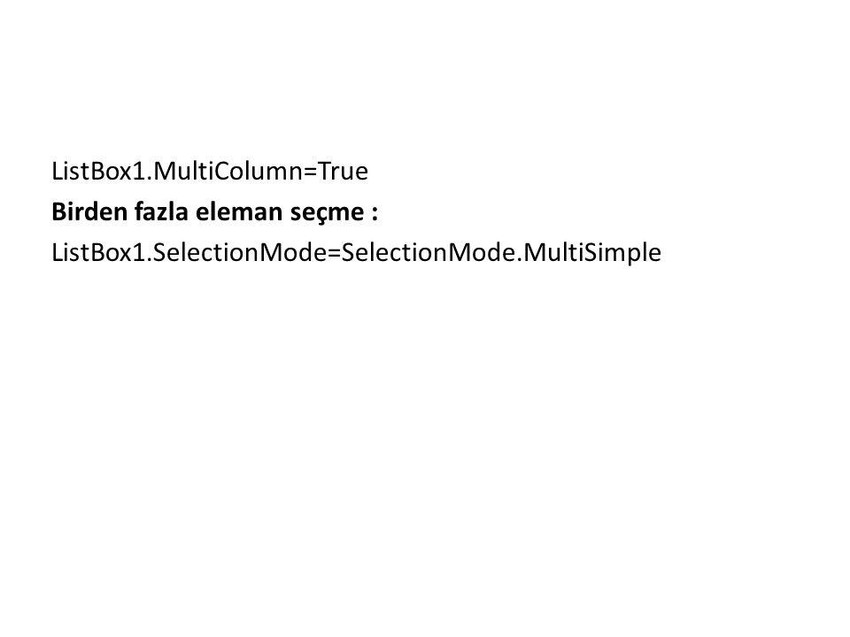 ListBox1.MultiColumn=True Birden fazla eleman seçme : ListBox1.SelectionMode=SelectionMode.MultiSimple