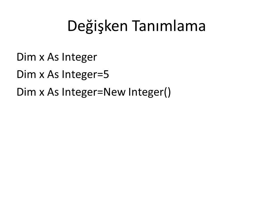 Değişken Tanımlama Dim x As Integer Dim x As Integer=5 Dim x As Integer=New Integer()