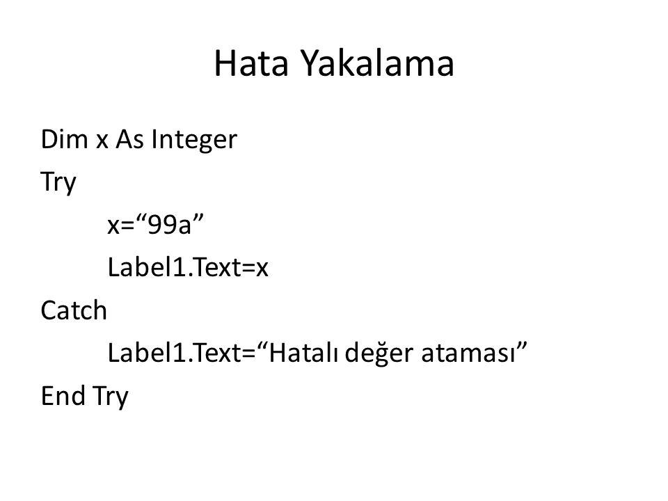 "Hata Yakalama Dim x As Integer Try x=""99a"" Label1.Text=x Catch Label1.Text=""Hatalı değer ataması"" End Try"