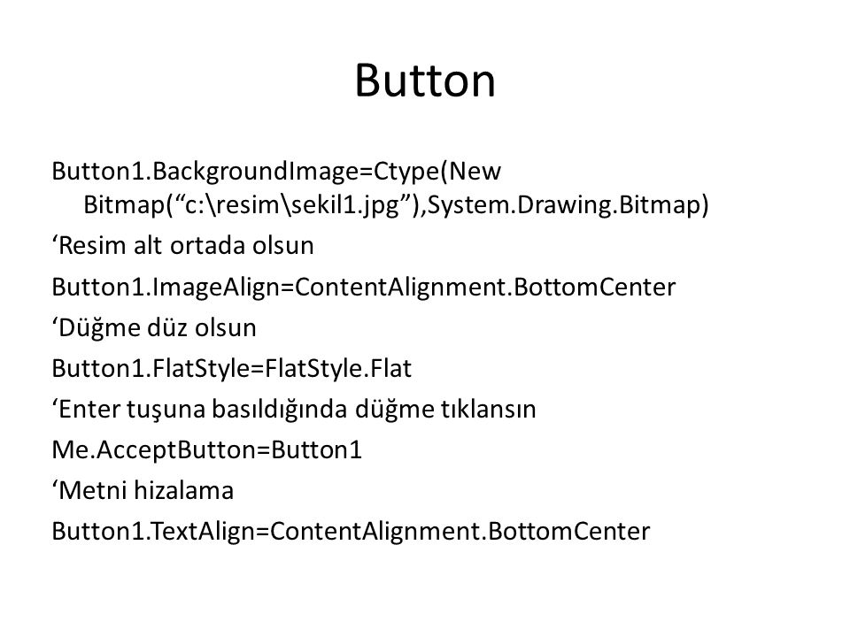 "Button Button1.BackgroundImage=Ctype(New Bitmap(""c:\resim\sekil1.jpg""),System.Drawing.Bitmap) 'Resim alt ortada olsun Button1.ImageAlign=ContentAlignm"