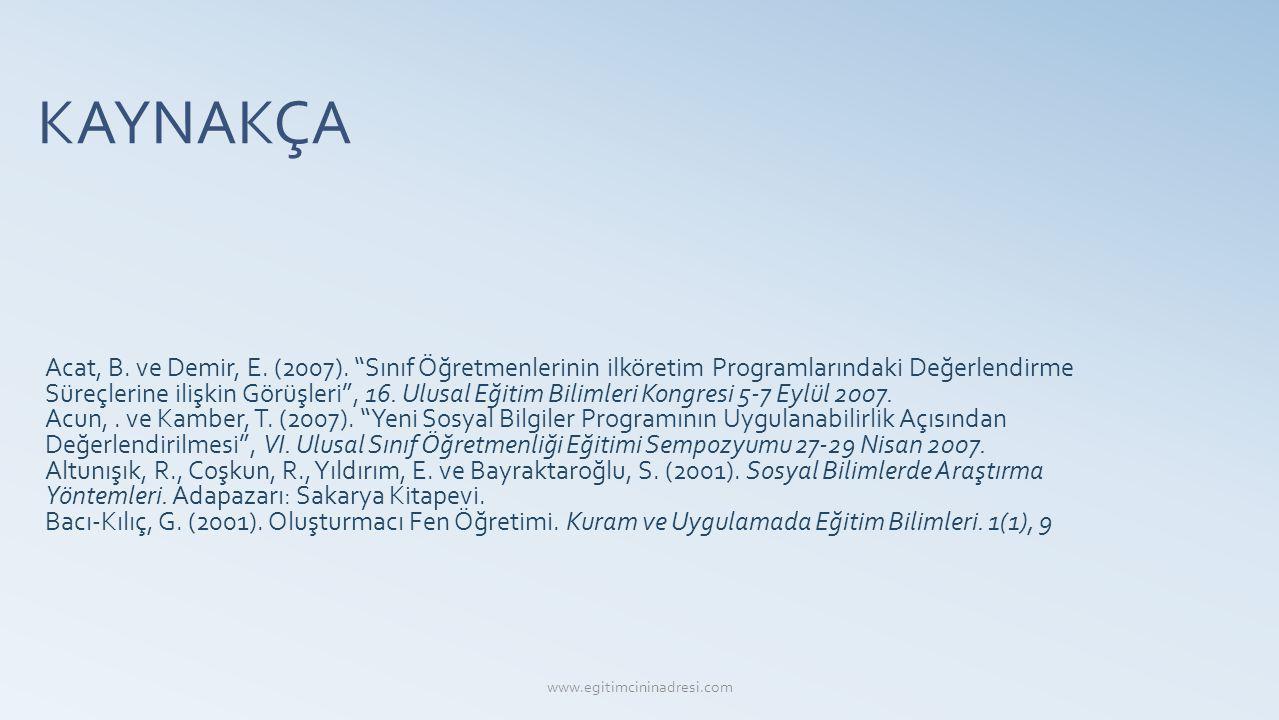 """KAYNAKÇA Acat, B. ve Demir, E. (2007). """"Sınıf Öğretmenlerinin ilköretim Programlarındaki Değerlendirme Süreçlerine ilişkin Görüşleri"""", 16. Ulusal Eğit"""