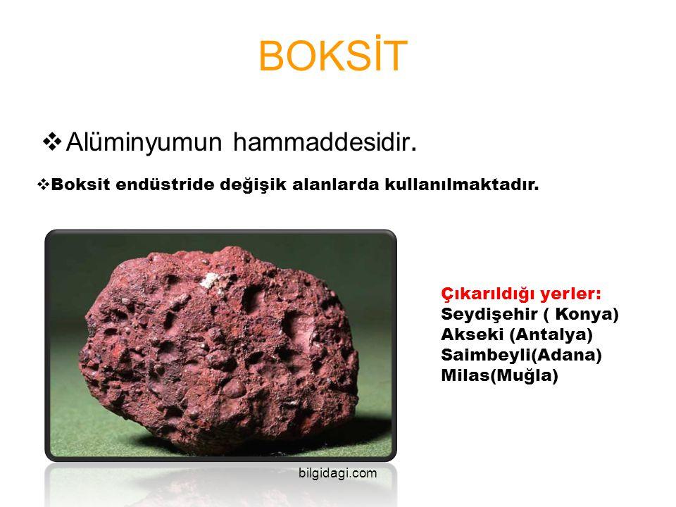 BOKSİT  Alüminyumun hammaddesidir.  Boksit endüstride değişik alanlarda kullanılmaktadır. Çıkarıldığı yerler: Seydişehir ( Konya) Akseki (Antalya) S