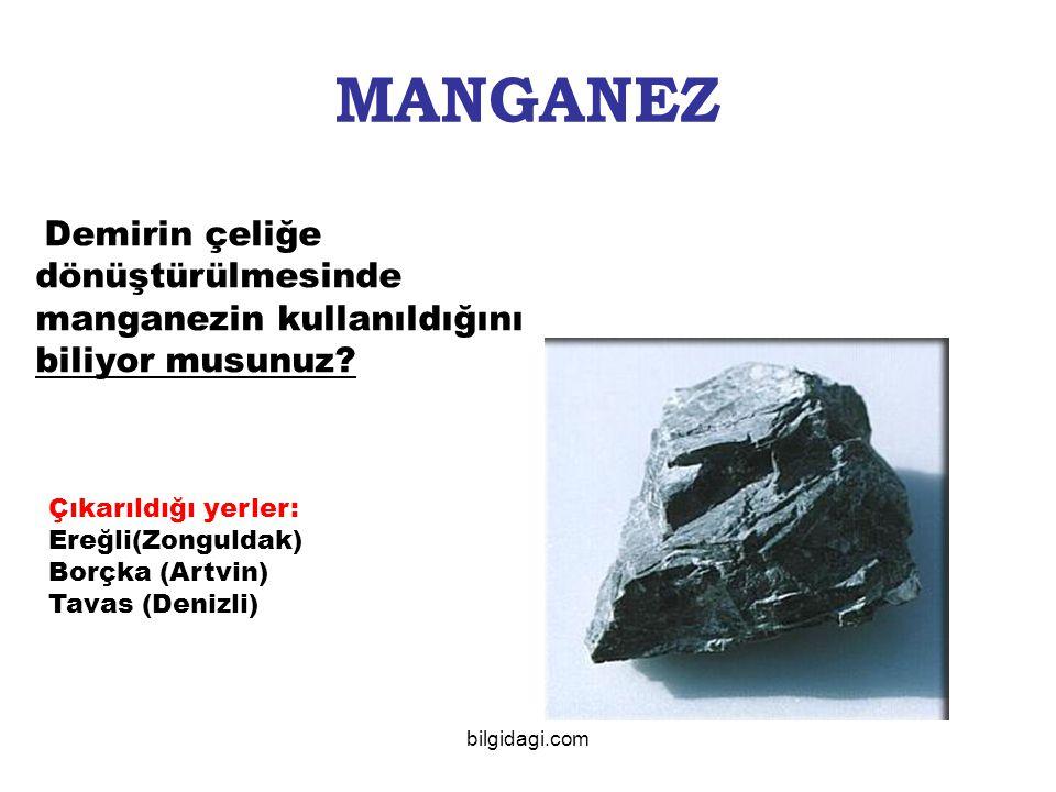 MANGANEZ Demirin çeliğe dönüştürülmesinde manganezin kullanıldığını biliyor musunuz? Çıkarıldığı yerler: Ereğli(Zonguldak) Borçka (Artvin) Tavas (Deni