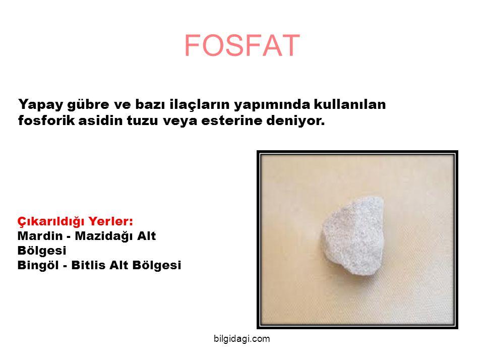 FOSFAT Yapay gübre ve bazı ilaçların yapımında kullanılan fosforik asidin tuzu veya esterine deniyor. Çıkarıldığı Yerler: Mardin - Mazidağı Alt Bölges