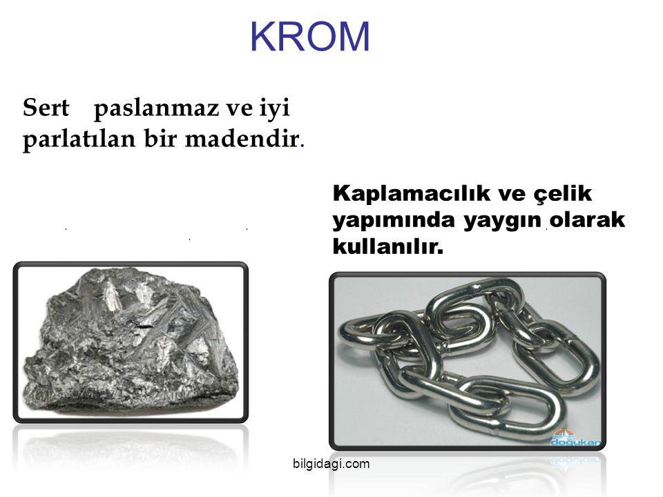 KROM Sert paslanmaz ve iyi parlatılan bir madendir. Kaplamacılık ve çelik yapımında yaygın olarak kullanılır. bilgidagi.com