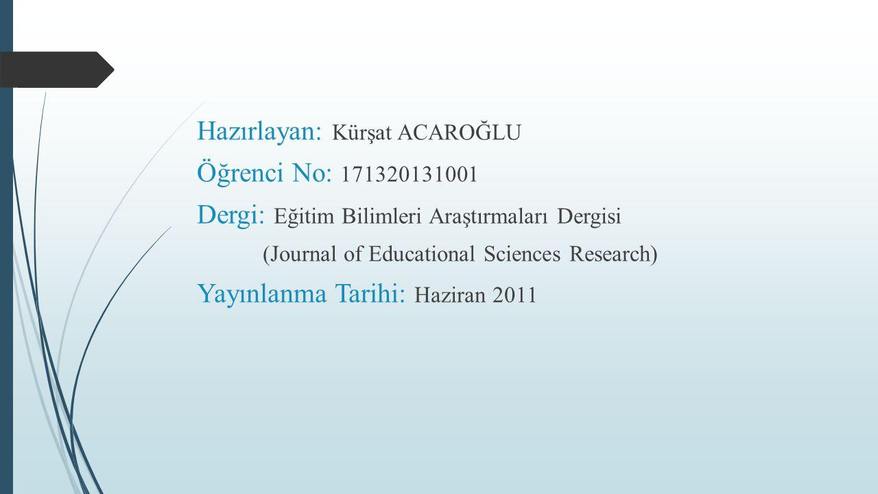 Hazırlayan: Kürşat ACAROĞLU Öğrenci No: 171320131001 Dergi: Eğitim Bilimleri Araştırmaları Dergisi (Journal of Educational Sciences Research) Yayınlanma Tarihi: Haziran 2011